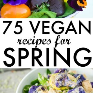 75 Vegan Spring Recipes