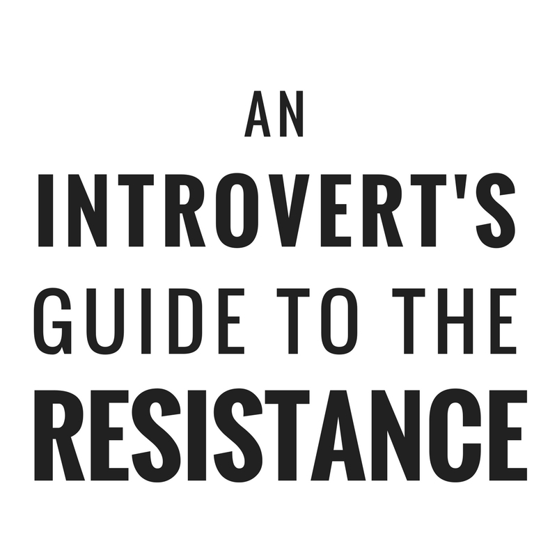 An Introvert's Guide to the Resistance